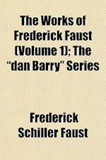 The Works of Frederick Faust (Volume 1); The