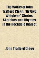 The Works of John Trafford Clegg,