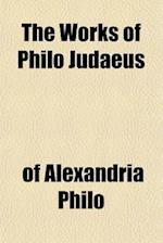 The Works of Philo Judaeus af of Alexandria Philo
