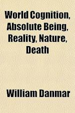 World Cognition, Absolute Being, Reality, Nature, Death af William Danmar