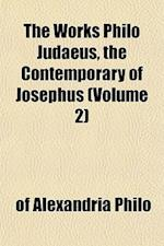 The Works Philo Judaeus, the Contemporary of Josephus (Volume 2) af of Alexandria Philo