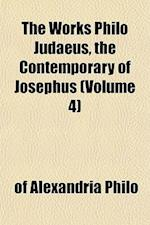 The Works Philo Judaeus, the Contemporary of Josephus (Volume 4) af of Alexandria Philo