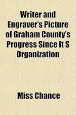 Writer and Engraver's Picture of Graham County's Progress Since It S Organization af Miss Chance