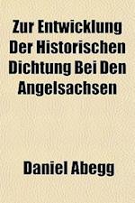 Zur Entwicklung Der Historischen Dichtung Bei Den Angelsachsen af Daniel Abegg