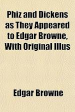 Phiz and Dickens as They Appeared to Edgar Browne, with Original Illus af Edgar Browne
