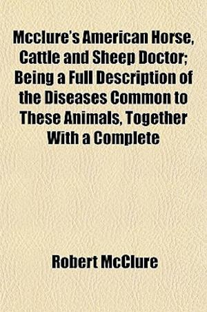 Bog, paperback McClure's American Horse, Cattle and Sheep Doctor; Being a Full Description of the Diseases Common to These Animals, Together with a Complete af Robert McClure