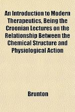 An Introduction to Modern Therapeutics, Being the Croonian Lectures on the Relationship Between the Chemical Structure and Physiological Action af Brunton