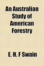 An Australian Study of American Forestry af E. H. F. Swain