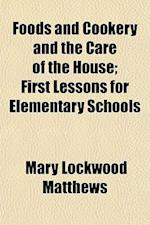 Foods and Cookery and the Care of the House; First Lessons for Elementary Schools af Mary Lockwood Matthews