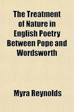 The Treatment of Nature in English Poetry Between Pope and Wordsworth af Myra Reynolds