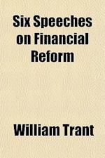 Six Speeches on Financial Reform af William Trant