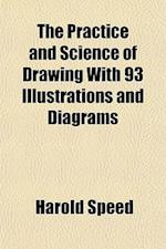 The Practice and Science of Drawing with 93 Illustrations and Diagrams af Harold Speed