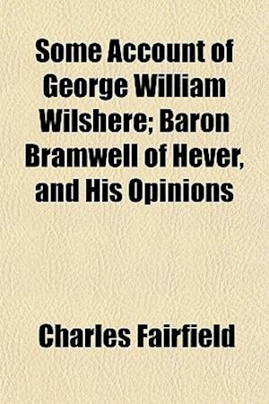 Bog, paperback Some Account of George William Wilshere; Baron Bramwell of Hever, and His Opinions af Charles Fairfield