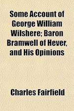 Some Account of George William Wilshere; Baron Bramwell of Hever, and His Opinions af Charles Fairfield