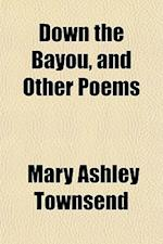 Down the Bayou, and Other Poems af Mary Ashley Townsend