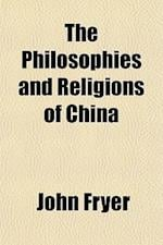 The Philosophies and Religions of China af John Fryer