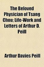 The Beloved Physician of Tsang Chou; Life-Work and Letters of Arthur D. Peill af Arthur Davies Peill
