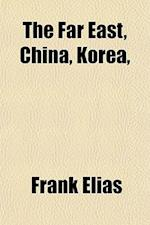The Far East, China, Korea, af Frank Elias