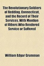 The Revolutionary Soldiers of Redding, Connecticut, and the Record of Their Services, with Mention of Others Who Rendered Service or Suffered af William Edgar Grumman