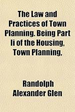 The Law and Practices of Town Planning. Being Part II of the Housing, Town Planning, af Randolph Alexander Glen
