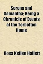 Serena and Samantha; Being a Chronicle of Events at the Torbolton Home af Rosa Kellen Hallett