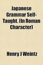 Japanese Grammar Self-Taught. (in Roman Character) af Henry J. Weintz, H. J. Weintz