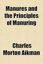 Manures and the Principles of Manuring af Charles Morton Aikman