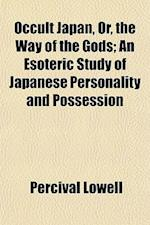Occult Japan, Or, the Way of the Gods; An Esoteric Study of Japanese Personality and Possession