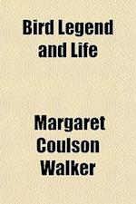 Bird Legend and Life af Margaret Coulson Walker