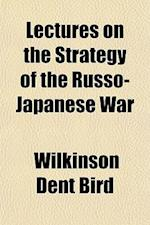 Lectures on the Strategy of the Russo-Japanese War af Wilkinson Dent Bird
