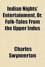Indian Nights' Entertainment, Or, Folk-Tales from the Upper Indus af Charles Swynnerton