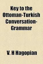 Key to the Ottoman-Turkish Conversation-Grammar af V. H. Hagopian