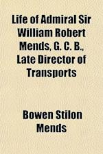 Life of Admiral Sir William Robert Mends, G. C. B., Late Director of Transports af Bowen Stilon Mends