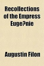 Recollections of the Empress Euge Nie