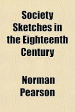 Society Sketches in the Eighteenth Century af Norman Pearson