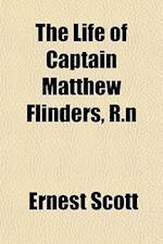 The Life of Captain Matthew Flinders, R.N af Ernest Scott