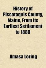 History of Piscataquis County, Maine, from Its Earliest Settlement to 1880 af Amasa Loring