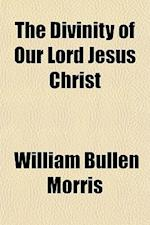 The Divinity of Our Lord Jesus Christ af William Bullen Morris
