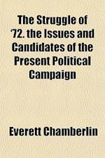 The Struggle of '72. the Issues and Candidates of the Present Political Campaign af Everett Chamberlin