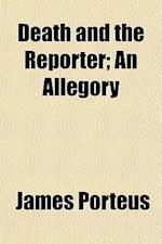 Death and the Reporter; An Allegory af James Porteus