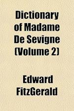 Dictionary of Madame de Sevigne (Volume 2)