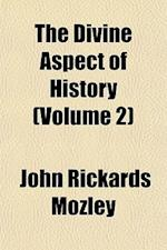 The Divine Aspect of History (Volume 2) af John Rickards Mozley