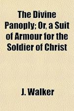 The Divine Panoply; Or, a Suit of Armour for the Soldier of Christ af J. Walker