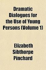 Dramatic Dialogues for the Use of Young Persons (Volume 1) af Elizabeth Sibthorpe Pinchard