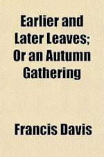 Earlier and Later Leaves; Or an Autumn Gathering af Francis Davis