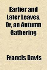 Earlier and Later Leaves, Or, an Autumn Gathering af Francis Davis