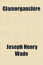 Glamorganshire af Joseph Henry Wade