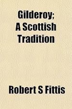Gilderoy; A Scottish Tradition af Robert S. Fittis
