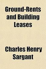 Ground-Rents and Building Leases af Charles Henry Sargant