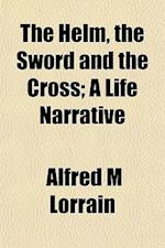 The Helm, the Sword and the Cross; A Life Narrative af Alfred M. Lorrain